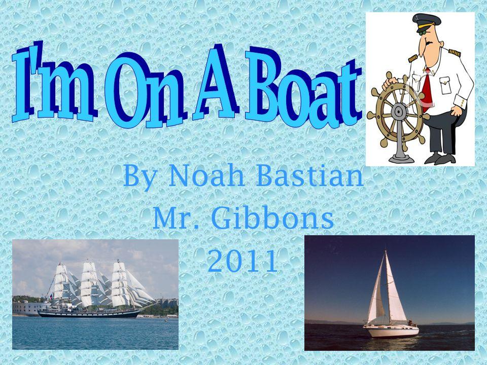 By Noah Bastian Mr. Gibbons 2011