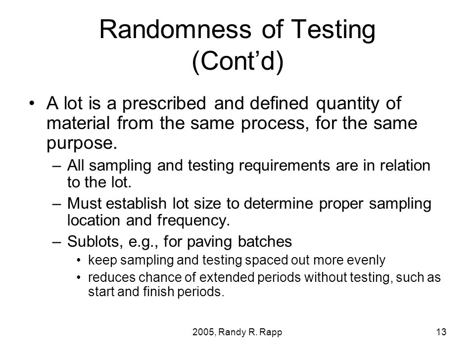 2005, Randy R. Rapp13 Randomness of Testing (Contd) A lot is a prescribed and defined quantity of material from the same process, for the same purpose
