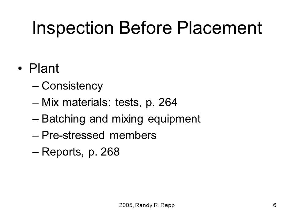 2005, Randy R. Rapp6 Inspection Before Placement Plant –Consistency –Mix materials: tests, p.