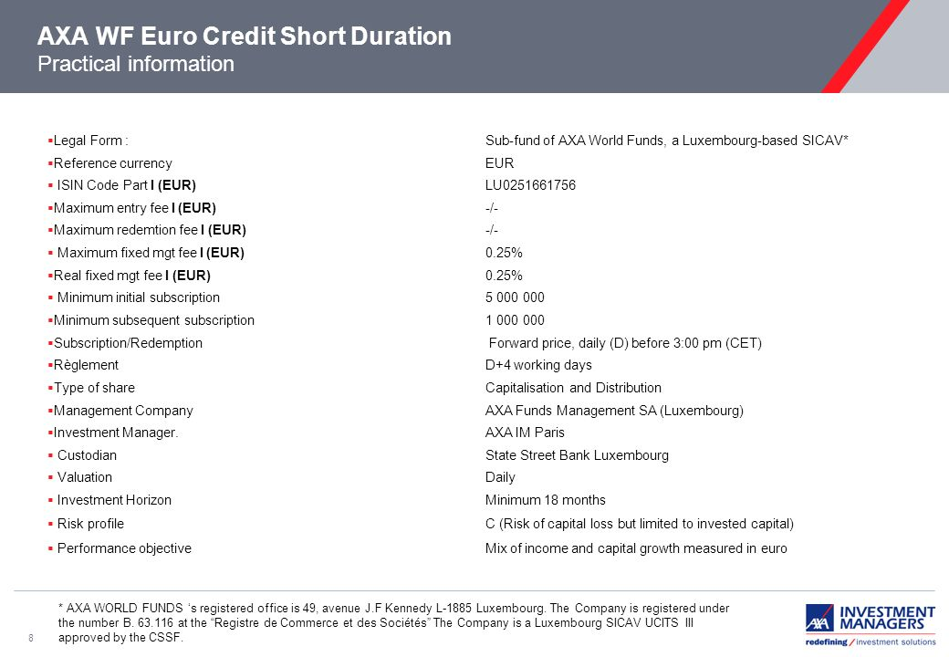 8 AXA WF Euro Credit Short Duration Practical information * AXA WORLD FUNDS s registered office is 49, avenue J.F Kennedy L-1885 Luxembourg.