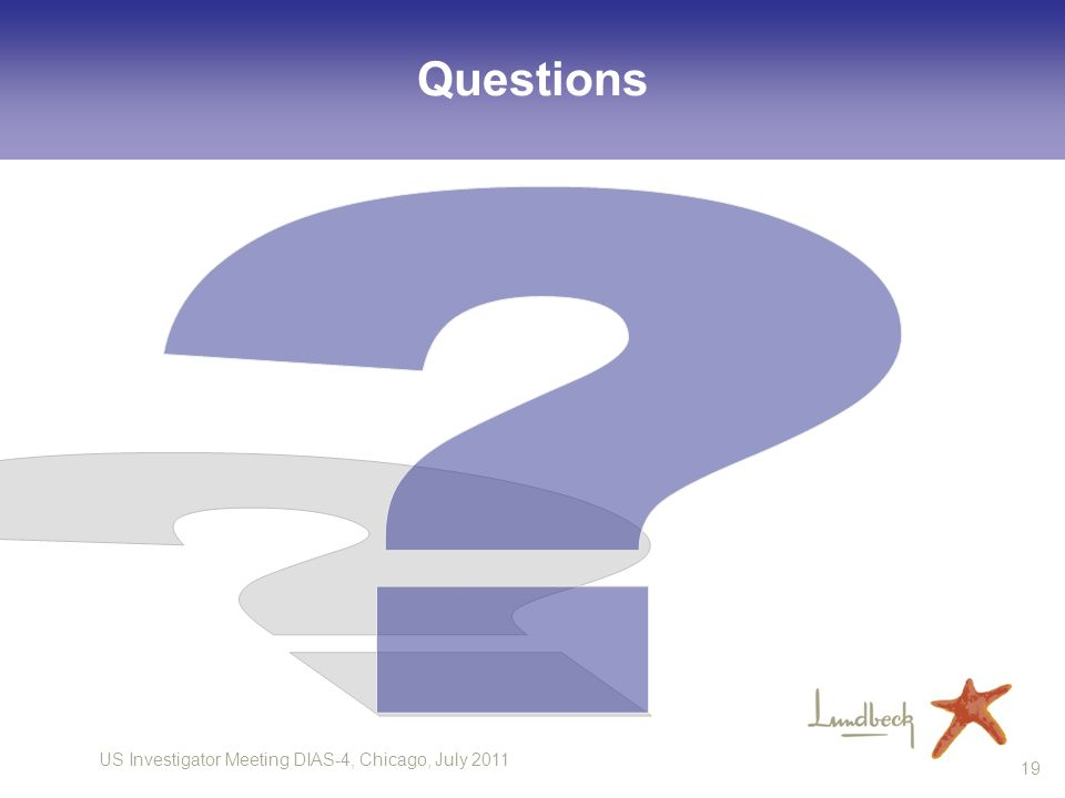 US Investigator Meeting DIAS-4, Chicago, July 2011 19 Questions
