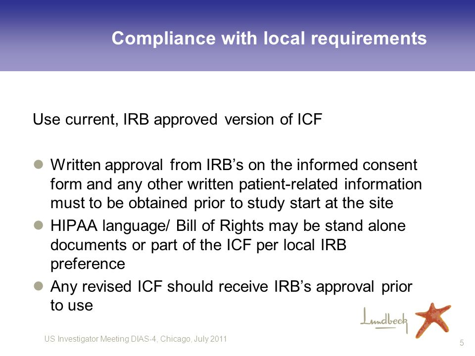 US Investigator Meeting DIAS-4, Chicago, July 2011 5 Compliance with local requirements Use current, IRB approved version of ICF Written approval from