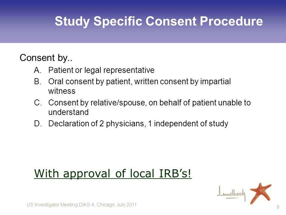 US Investigator Meeting DIAS-4, Chicago, July 2011 8 Study Specific Consent Procedure Consent by.. A.Patient or legal representative B.Oral consent by