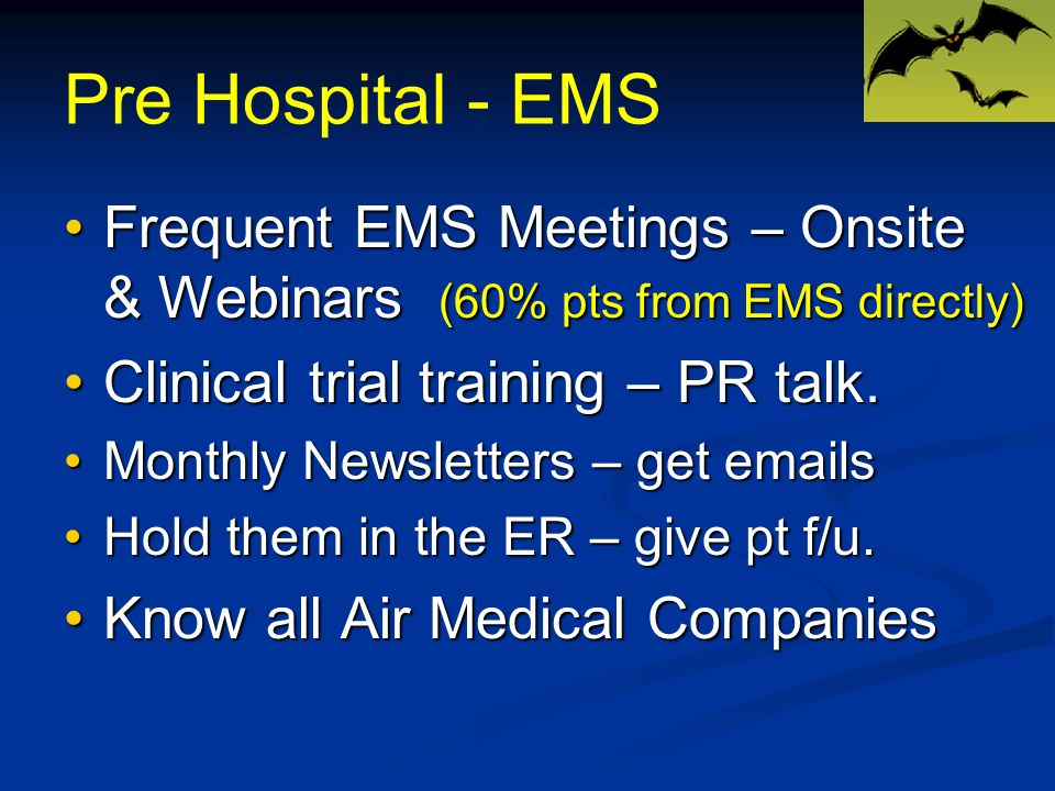 Pre Hospital - EMS Frequent EMS Meetings – Onsite & Webinars (60% pts from EMS directly)Frequent EMS Meetings – Onsite & Webinars (60% pts from EMS directly) Clinical trial training – PR talk.Clinical trial training – PR talk.