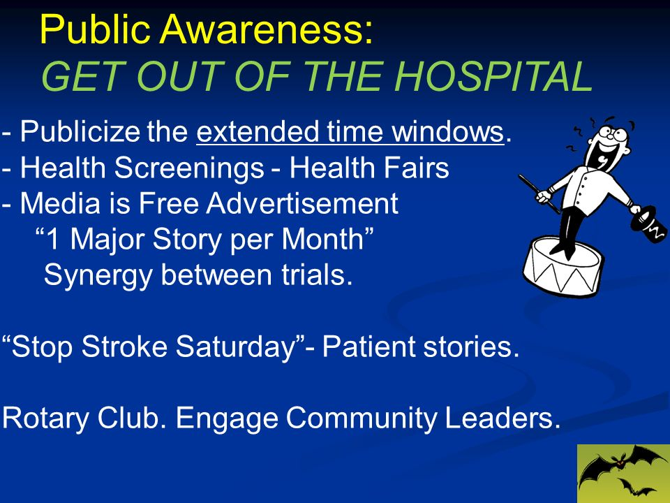 Public Awareness: GET OUT OF THE HOSPITAL - Publicize the extended time windows.