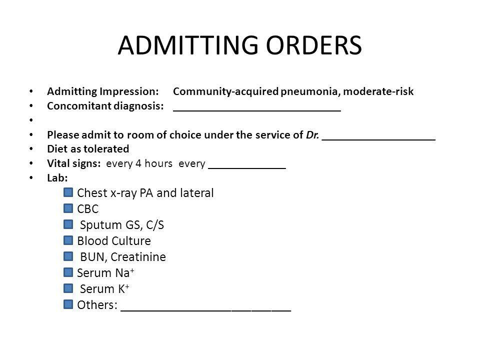 ADMITTING ORDERS Admitting Impression:Community-acquired pneumonia, moderate-risk Concomitant diagnosis:____________________________ Please admit to r
