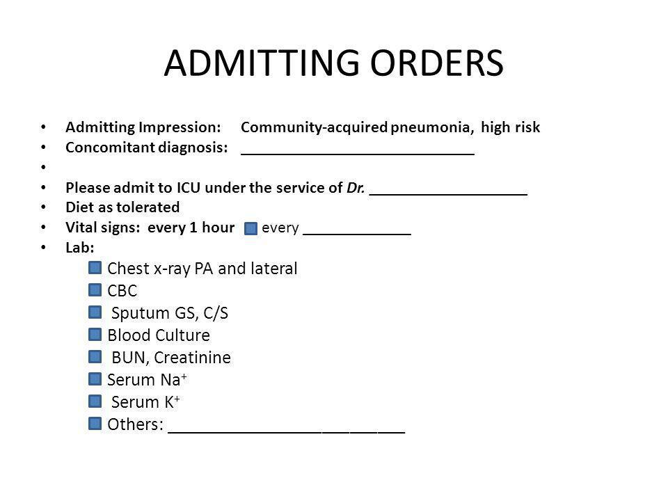 ADMITTING ORDERS Admitting Impression:Community-acquired pneumonia, high risk Concomitant diagnosis:____________________________ Please admit to ICU u
