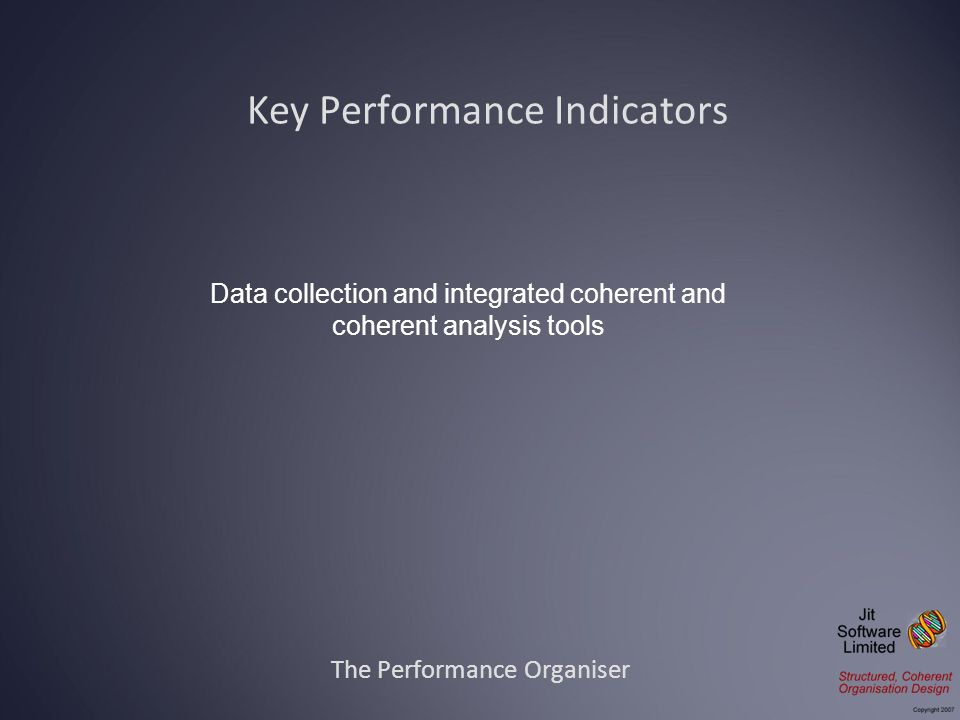 The Performance Organiser Data collection and integrated coherent and coherent analysis tools Key Performance Indicators