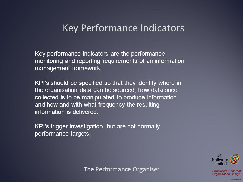 Key Performance Indicators The Performance Organiser Key performance indicators are the performance monitoring and reporting requirements of an inform