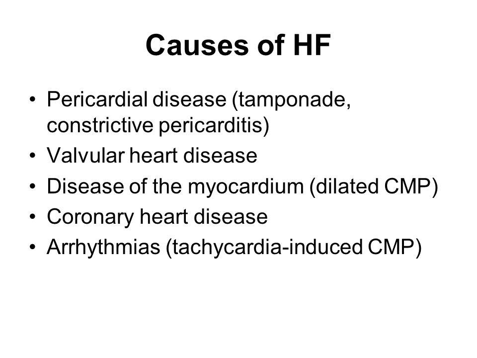 Causes of HF Pericardial disease (tamponade, constrictive pericarditis) Valvular heart disease Disease of the myocardium (dilated CMP) Coronary heart