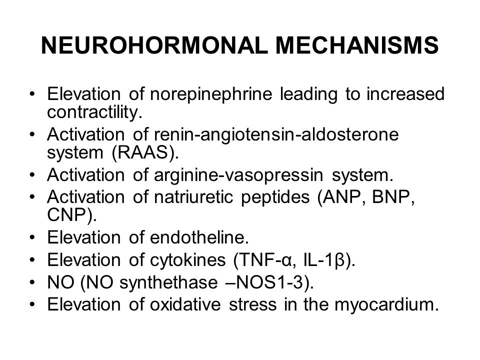 NEUROHORMONAL MECHANISMS Elevation of norepinephrine leading to increased contractility. Activation of renin-angiotensin-aldosterone system (RAAS). Ac