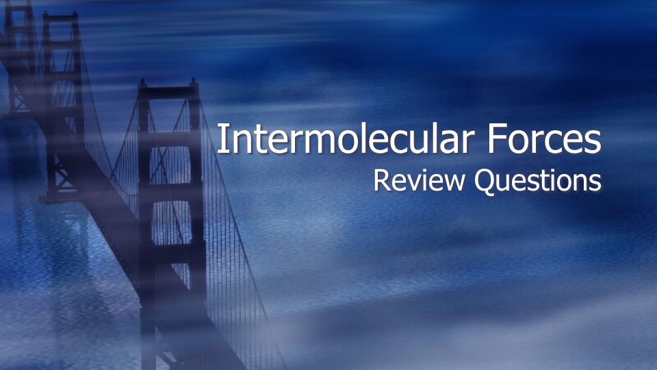 Intermolecular Forces Review Questions