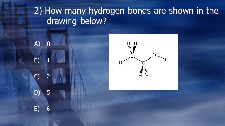 2) How many hydrogen bonds are shown in the drawing below A)0 B)1 C)2 D)5 E)6