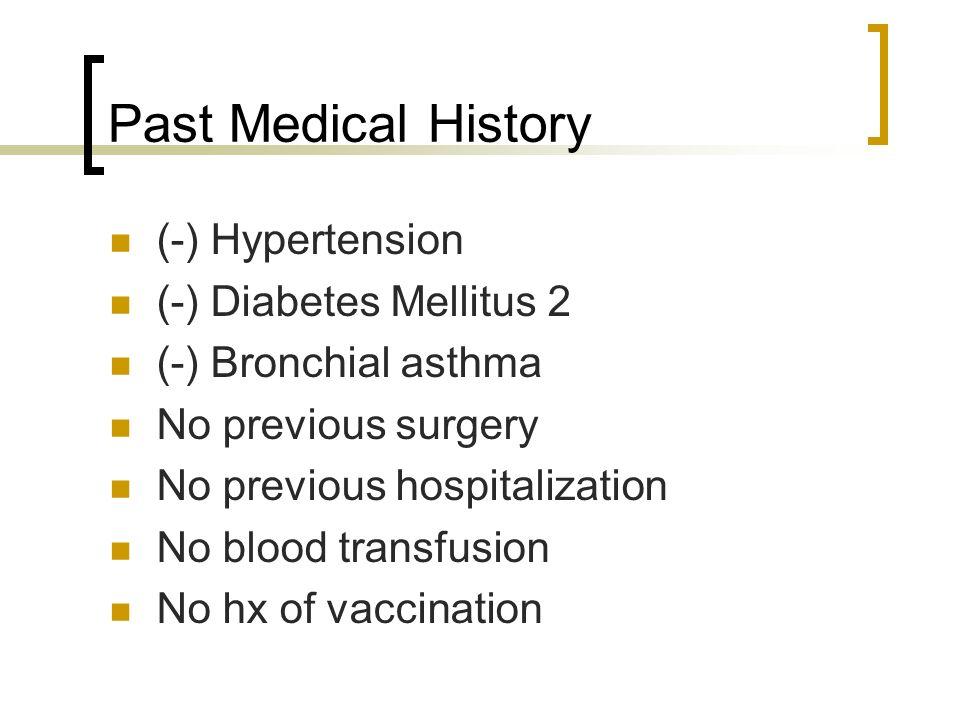Past Medical History (-) Hypertension (-) Diabetes Mellitus 2 (-) Bronchial asthma No previous surgery No previous hospitalization No blood transfusio