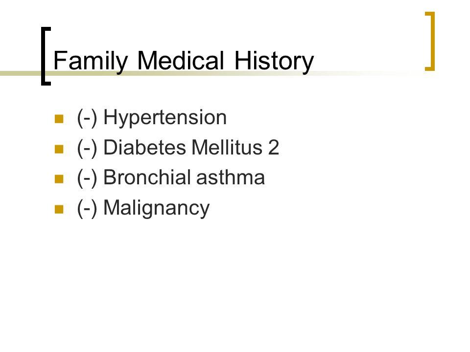 Family Medical History (-) Hypertension (-) Diabetes Mellitus 2 (-) Bronchial asthma (-) Malignancy