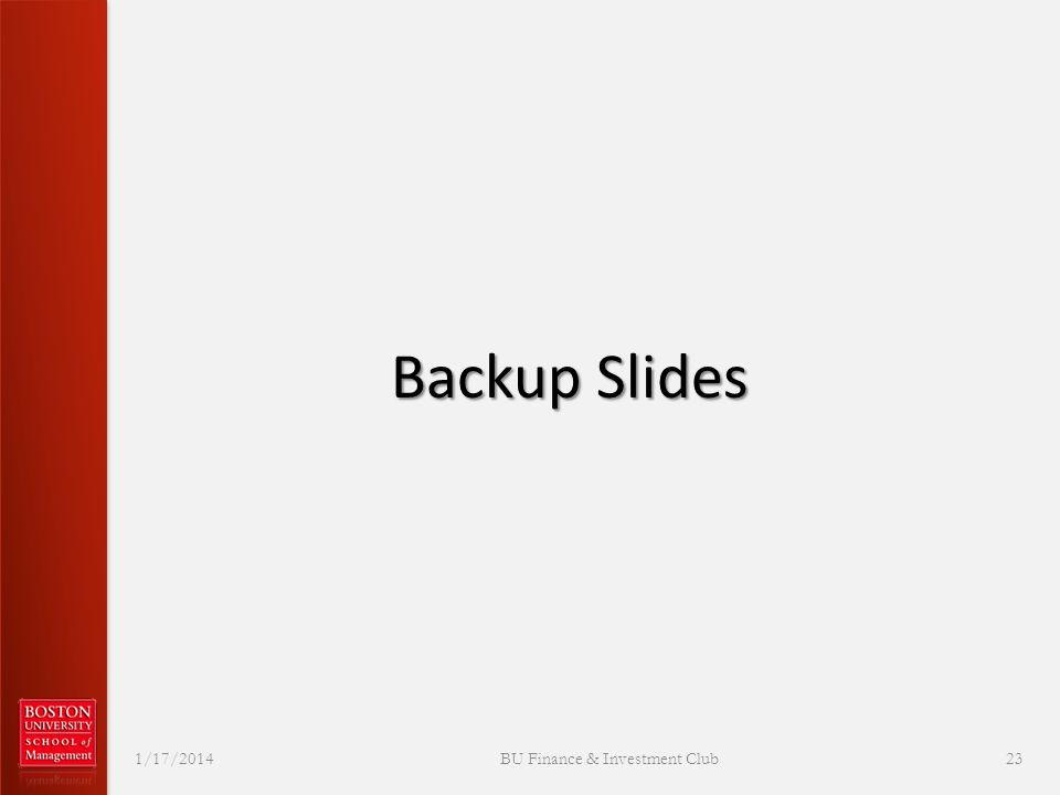 Backup Slides 1/17/2014 BU Finance & Investment Club 23