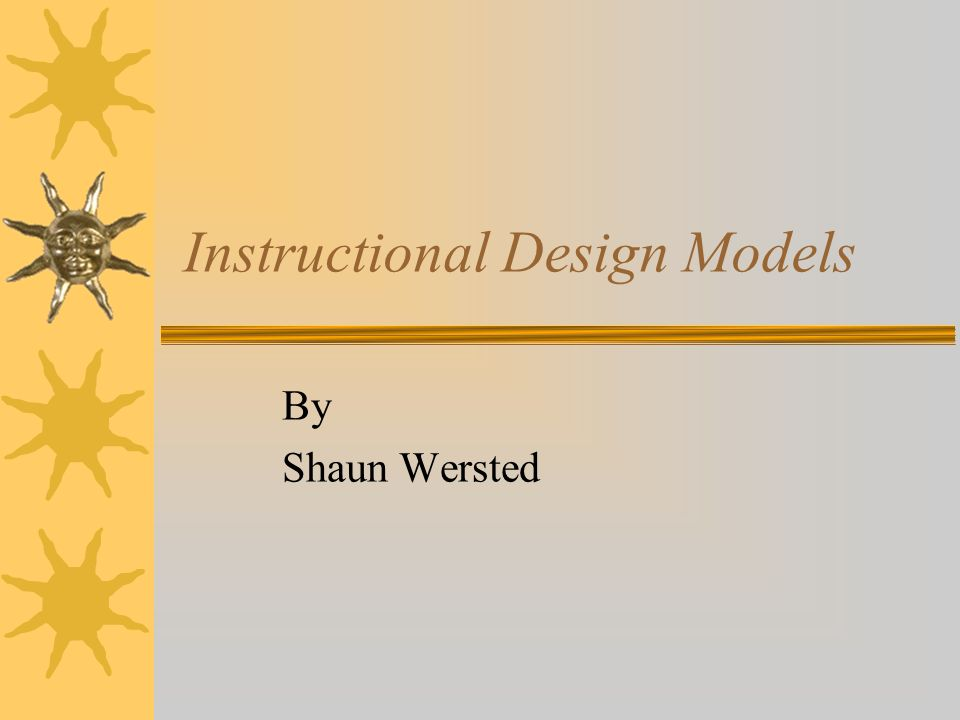 Instructional Design Models By Shaun Wersted