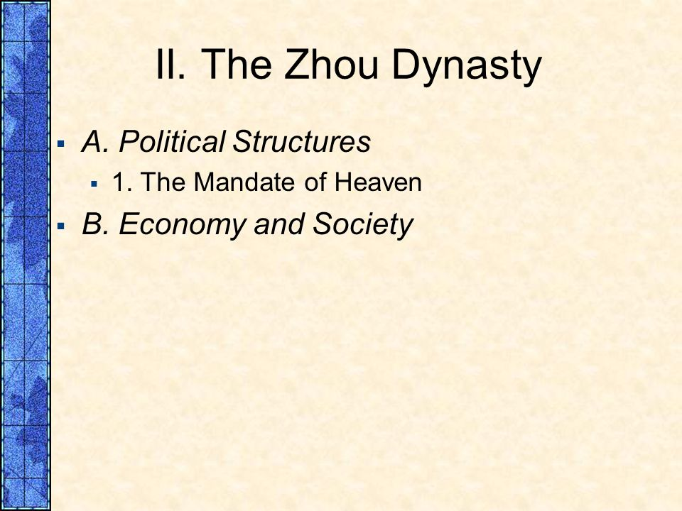 II. The Zhou Dynasty A. Political Structures 1. The Mandate of Heaven B. Economy and Society