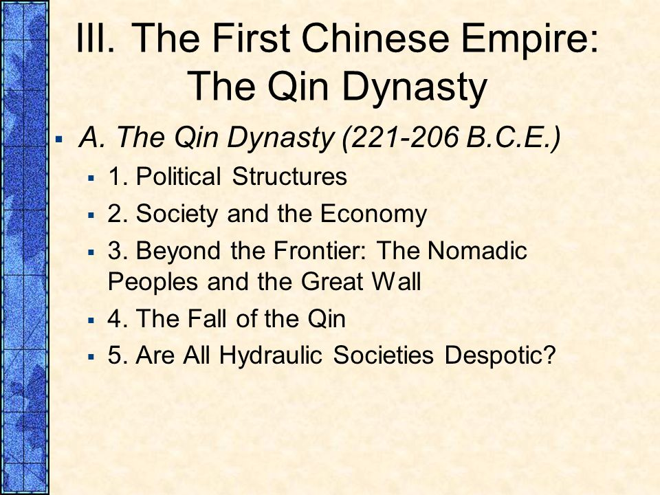 III. The First Chinese Empire: The Qin Dynasty A. The Qin Dynasty (221 206 B.C.E.) 1. Political Structures 2. Society and the Economy 3. Beyond the Fr