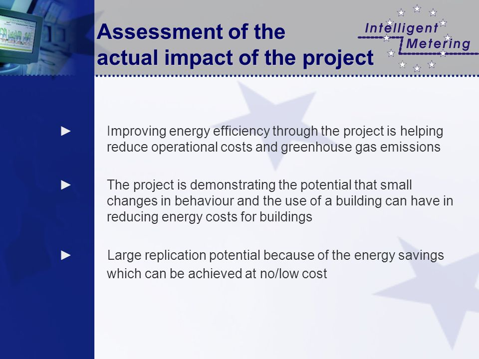 Assessment of the actual impact of the project Improving energy efficiency through the project is helping reduce operational costs and greenhouse gas
