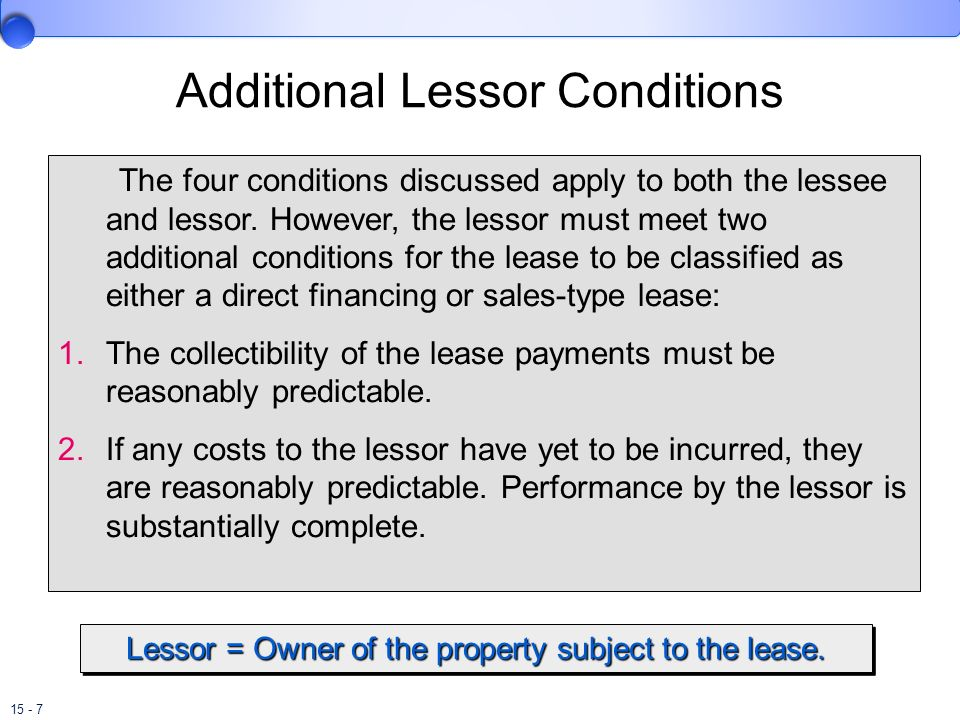 15 - 7 Additional Lessor Conditions Lessor = Owner of the property subject to the lease. The four conditions discussed apply to both the lessee and le