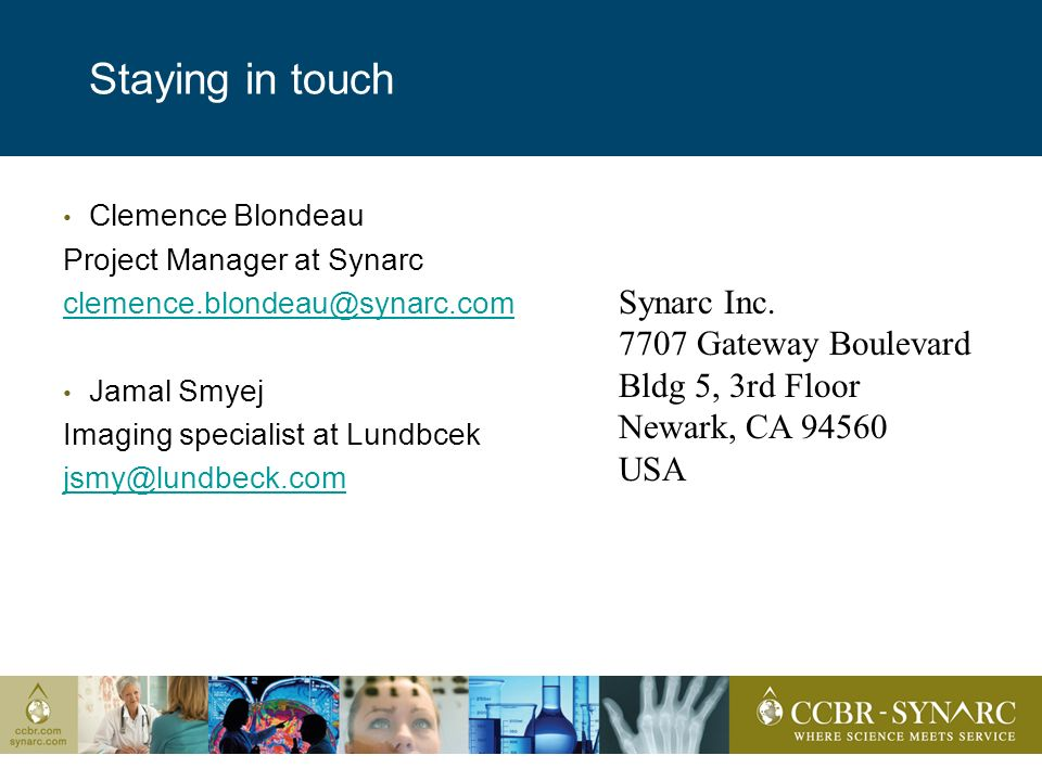 Staying in touch Clemence Blondeau Project Manager at Synarc clemence.blondeau@synarc.com@synarc.com Jamal Smyej Imaging specialist at Lundbcek jsmy@lundbeck.com Synarc Inc.