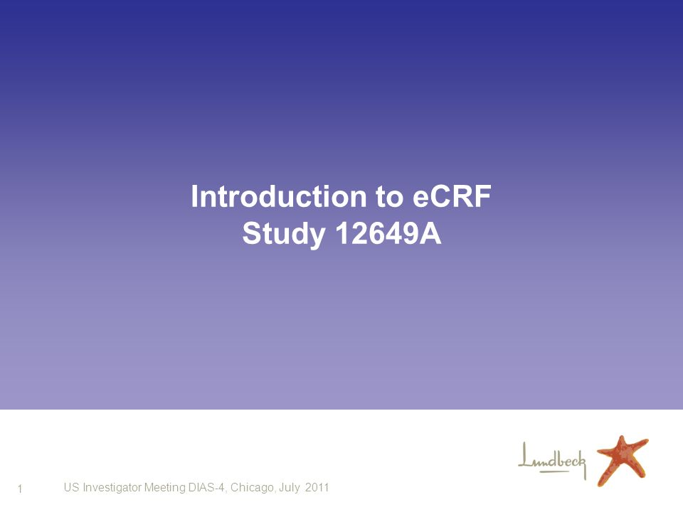1 US Investigator Meeting DIAS-4, Chicago, July 2011 Introduction to eCRF Study 12649A