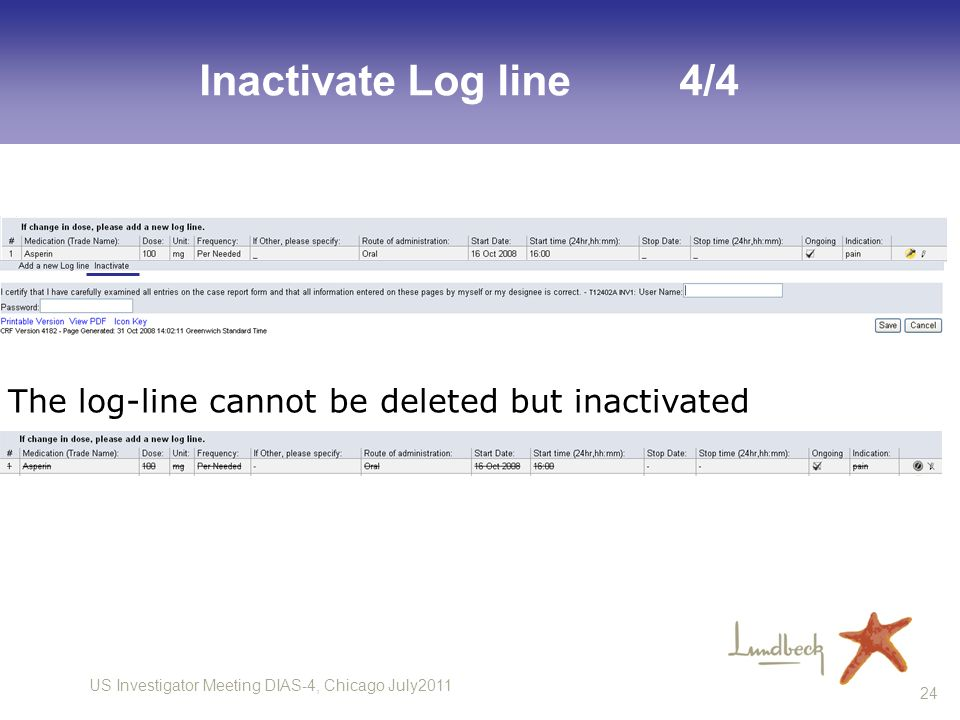 US Investigator Meeting DIAS-4, Chicago July2011 24 Inactivate Log line4/4 The log-line cannot be deleted but inactivated