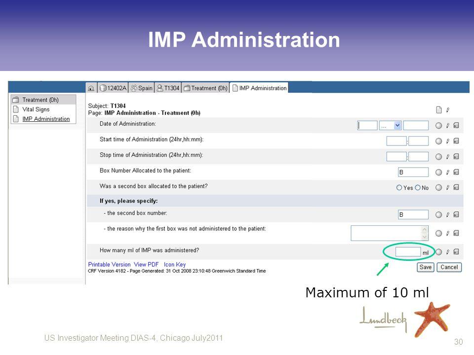 US Investigator Meeting DIAS-4, Chicago July2011 30 IMP Administration Maximum of 10 ml