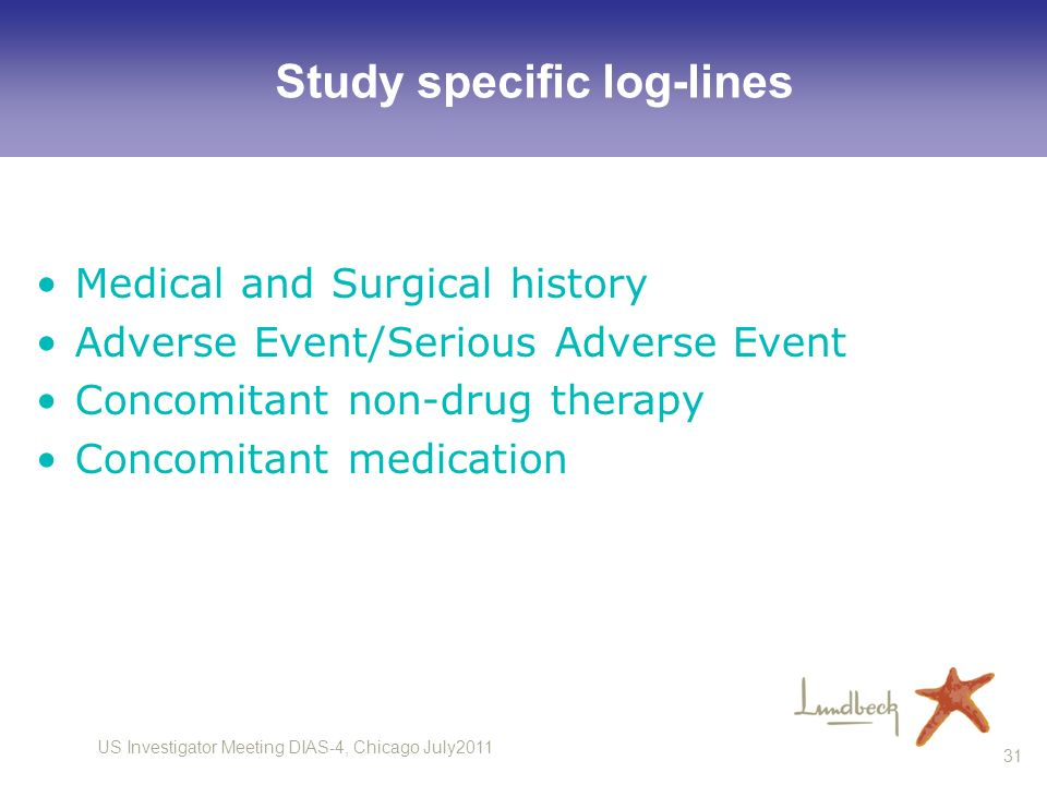 US Investigator Meeting DIAS-4, Chicago July2011 31 Study specific log-lines Medical and Surgical history Adverse Event/Serious Adverse Event Concomit