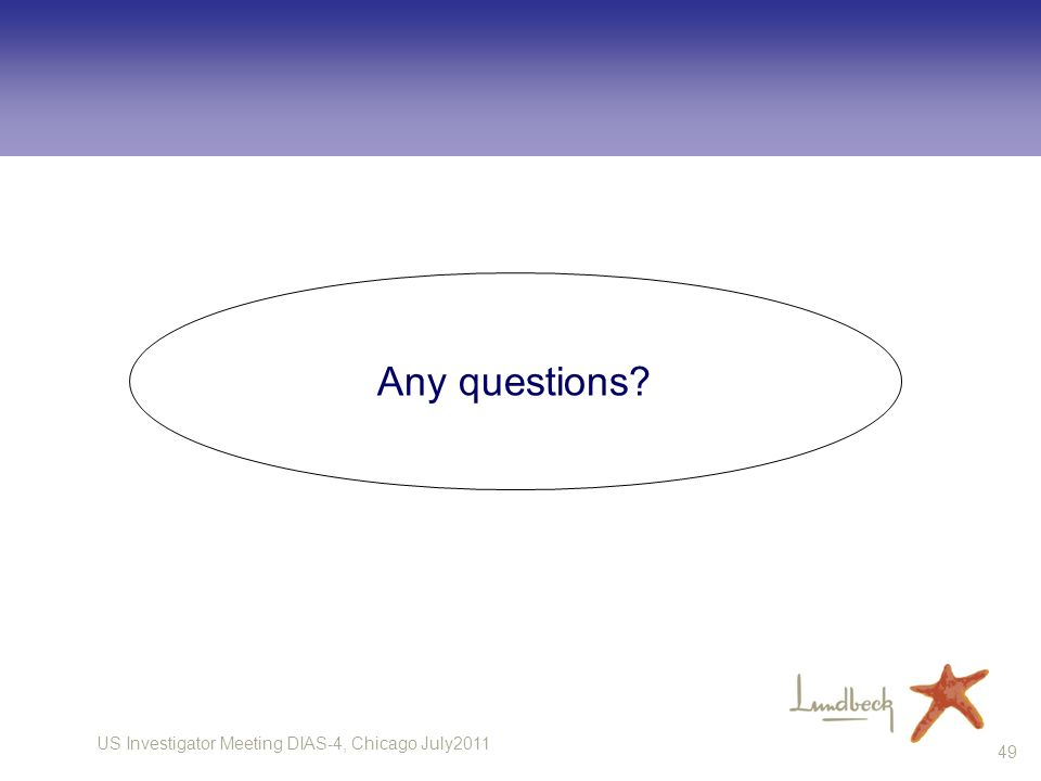 US Investigator Meeting DIAS-4, Chicago July2011 49 Any questions?
