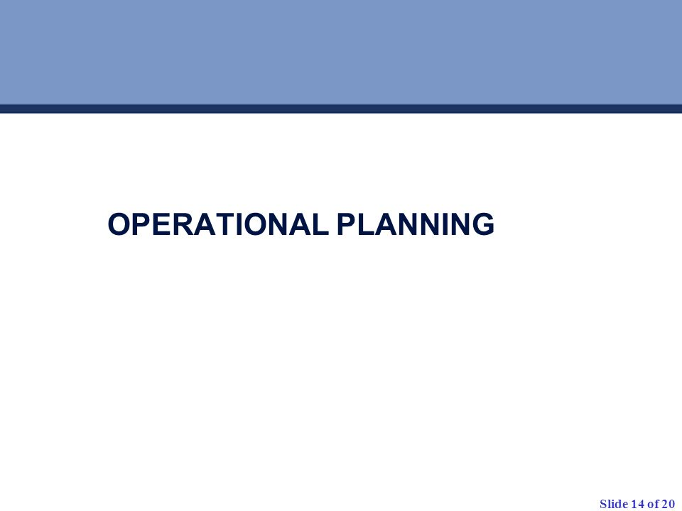 Slide 14 of 20 OPERATIONAL PLANNING