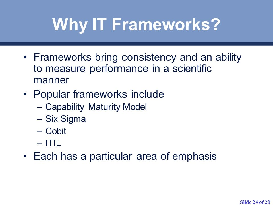Slide 24 of 20 Why IT Frameworks.