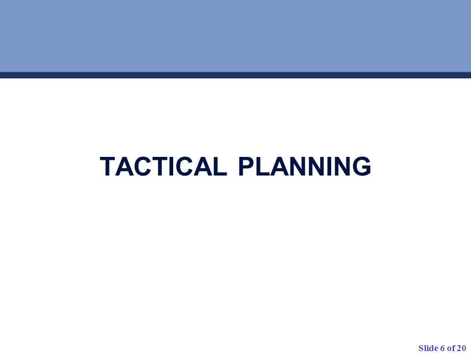 Slide 6 of 20 TACTICAL PLANNING