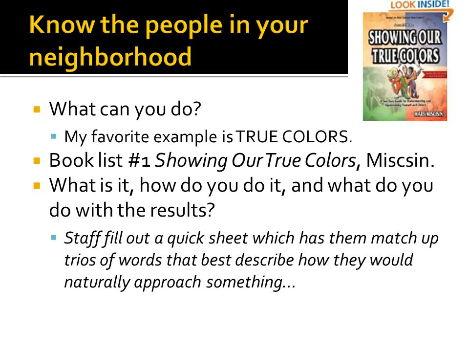What can you do? My favorite example is TRUE COLORS. Book list #1 Showing Our True Colors, Miscsin. What is it, how do you do it, and what do you do w