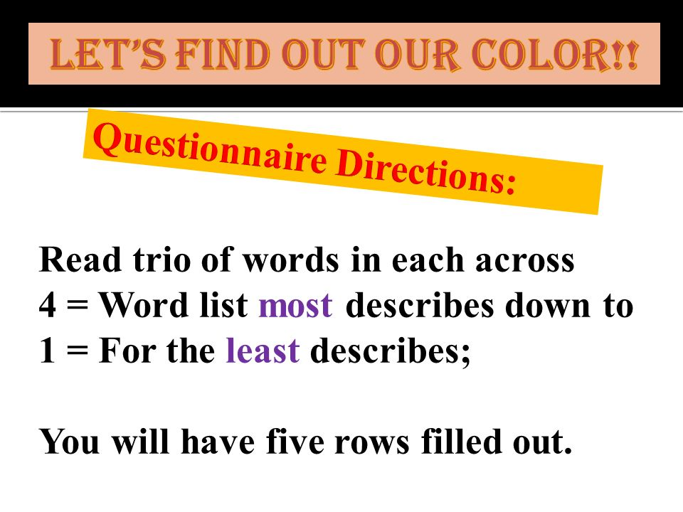 Read trio of words in each across 4 = Word list most describes down to 1 = For the least describes; You will have five rows filled out.