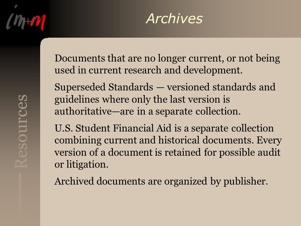 Resources Archives Documents that are no longer current, or not being used in current research and development.