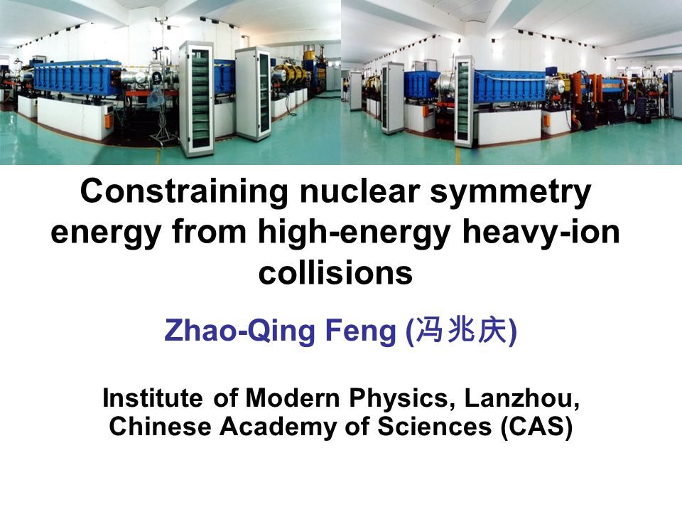 Constraining nuclear symmetry energy from high-energy heavy-ion collisions Zhao-Qing Feng ( ) Institute of Modern Physics, Lanzhou, Chinese Academy of Sciences (CAS)