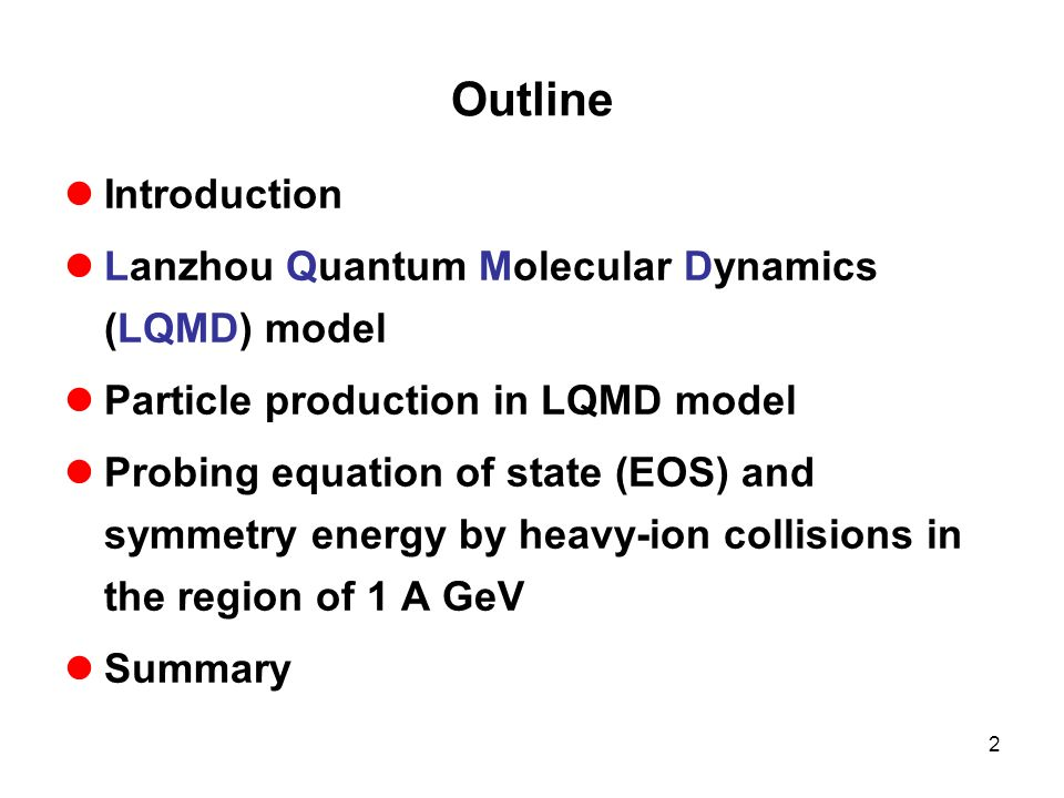 Outline Introduction Lanzhou Quantum Molecular Dynamics (LQMD) model Particle production in LQMD model Probing equation of state (EOS) and symmetry energy by heavy-ion collisions in the region of 1 A GeV Summary 2