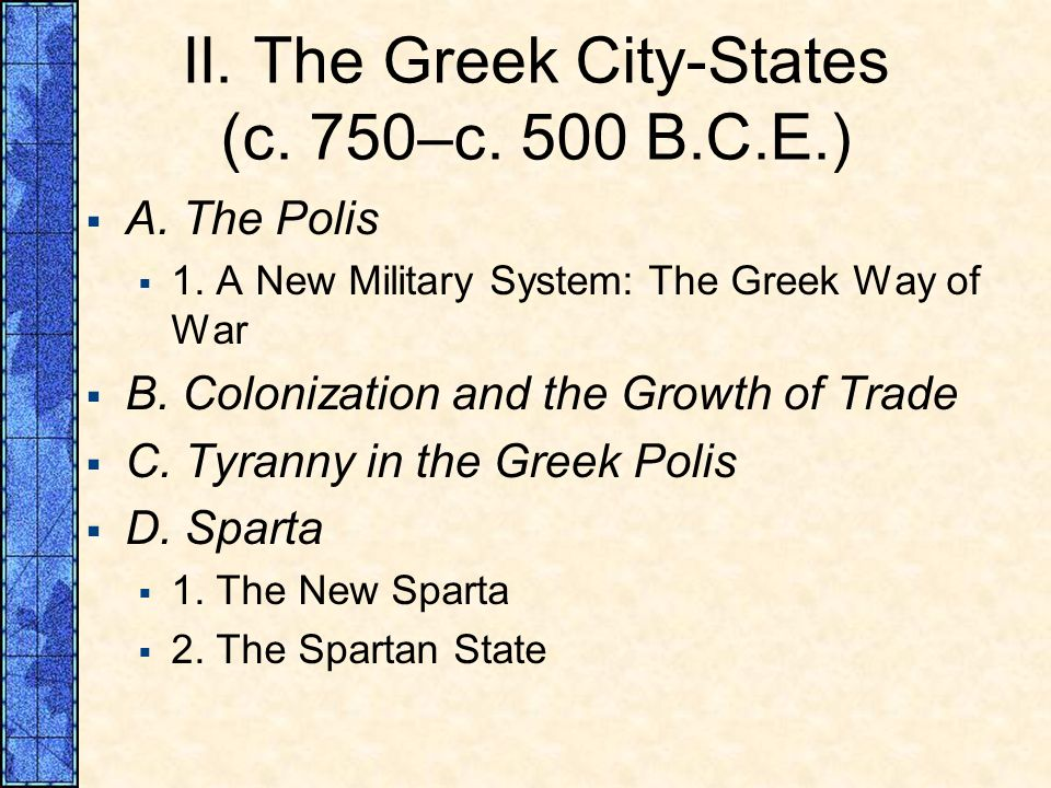 II. The Greek City States (c. 750–c. 500 B.C.E.) A. The Polis 1. A New Military System: The Greek Way of War B. Colonization and the Growth of Trade C