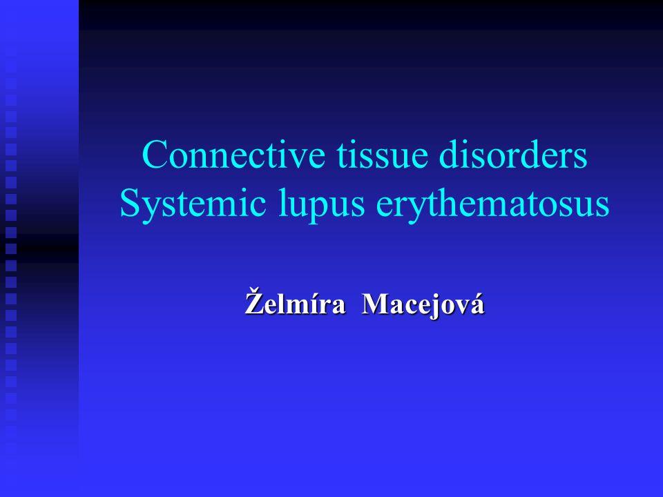 Connective tissue disorders Systemic lupus erythematosus Želmíra Macejová