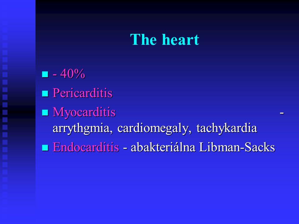 The heart - 40% - 40% Pericarditis Pericarditis Myocarditis - arrythgmia, cardiomegaly, tachykardia Myocarditis - arrythgmia, cardiomegaly, tachykardi
