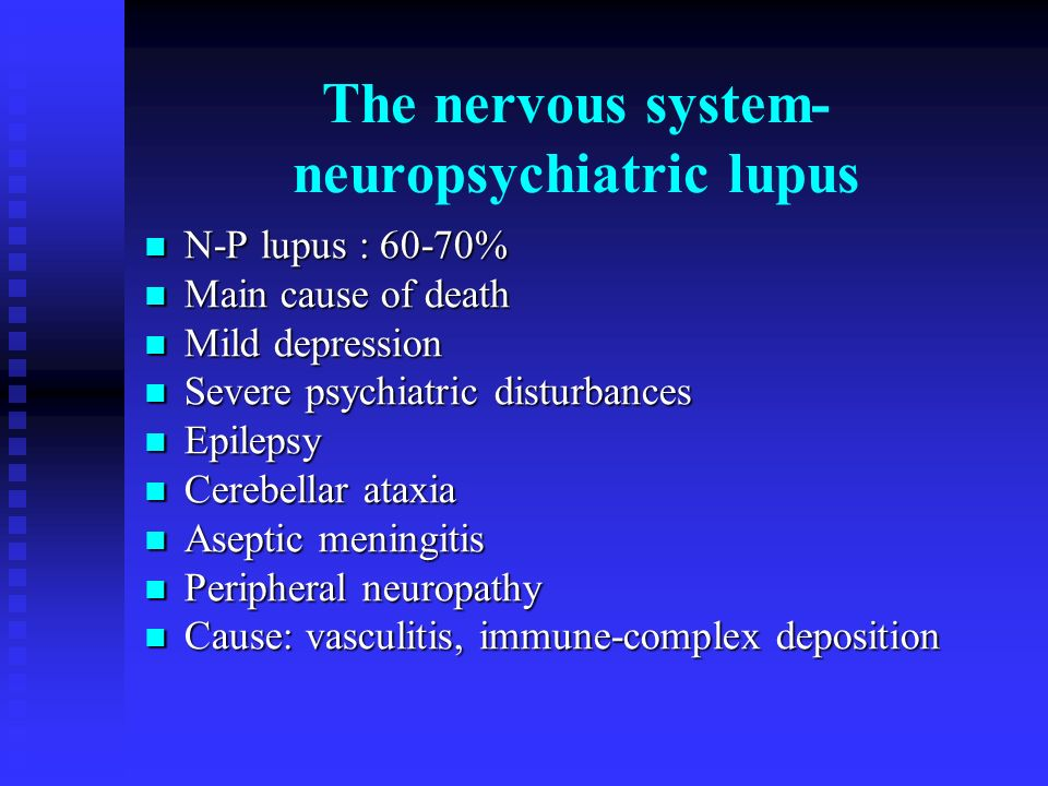 The nervous system- neuropsychiatric lupus N-P lupus : 60-70% N-P lupus : 60-70% Main cause of death Main cause of death Mild depression Mild depressi