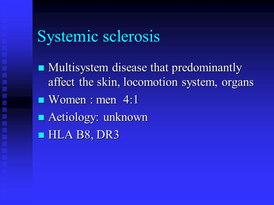 Systemic sclerosis Multisystem disease that predominantly affect the skin, locomotion system, organs Multisystem disease that predominantly affect the