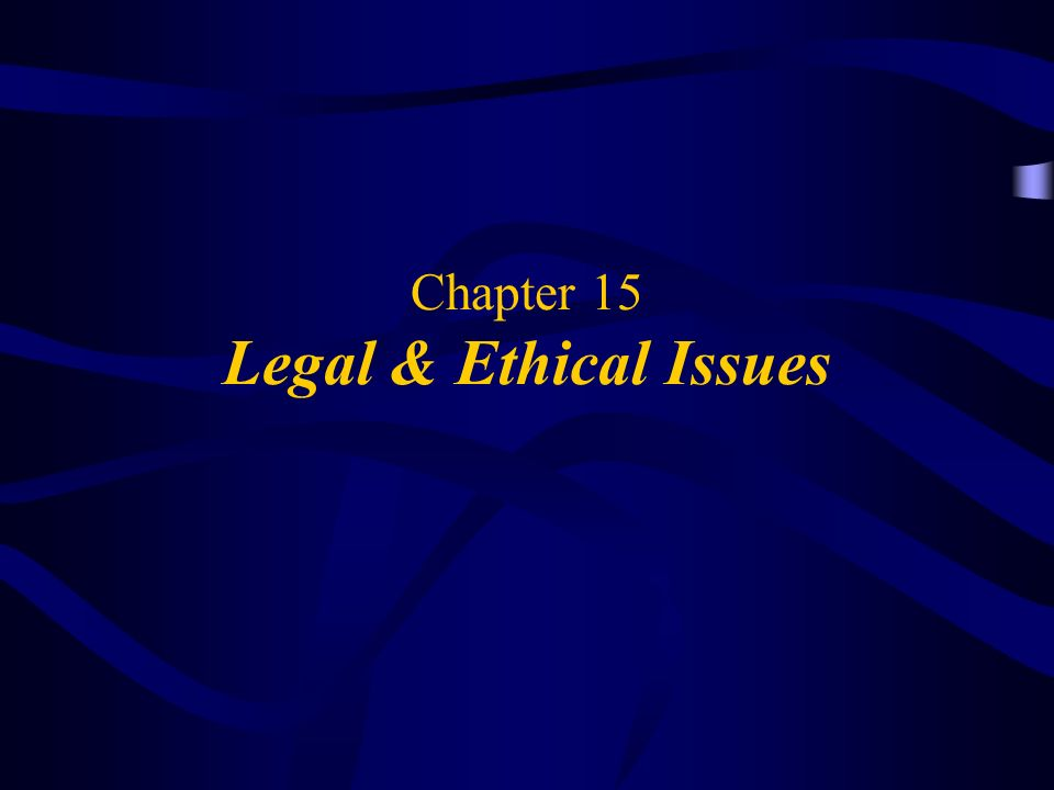Chapter 15 Legal & Ethical Issues