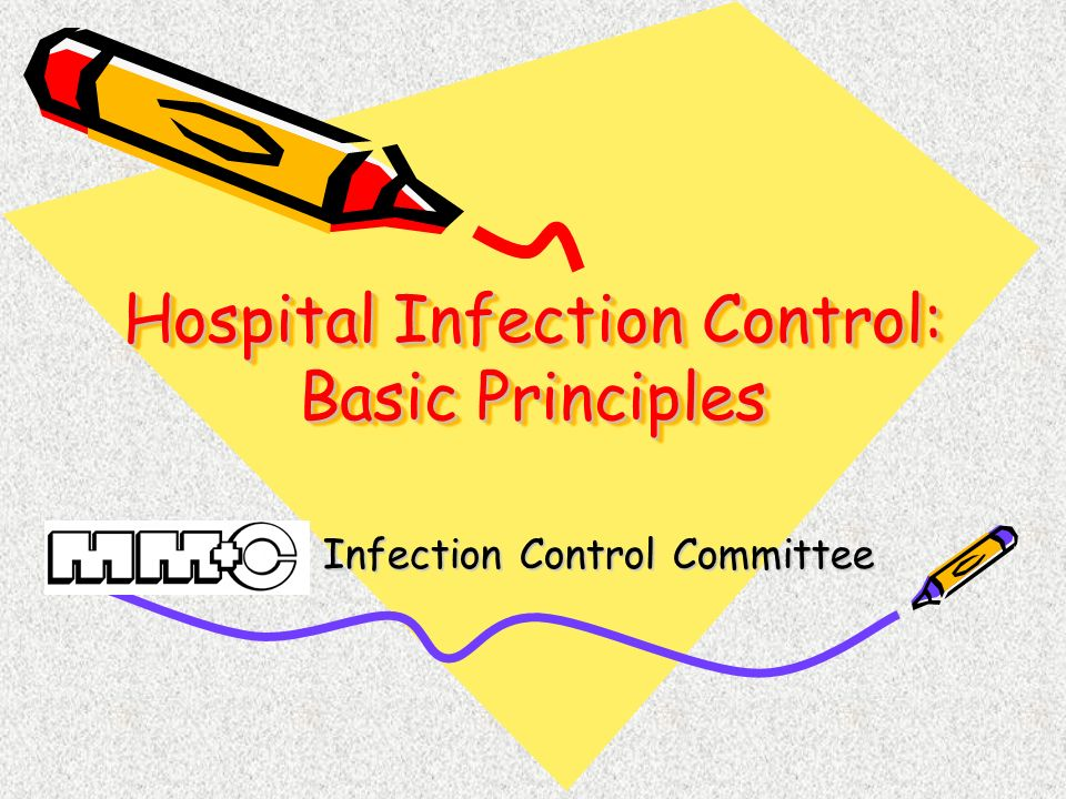 Hospital Infection Control: Basic Principles Infection Control Committee
