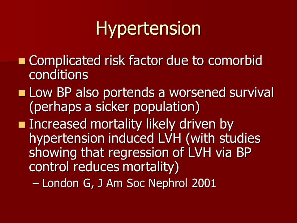 Hypertension Complicated risk factor due to comorbid conditions Complicated risk factor due to comorbid conditions Low BP also portends a worsened sur