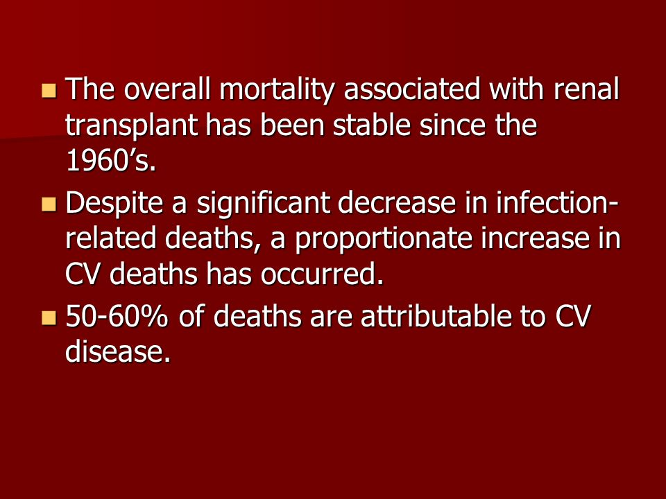 The overall mortality associated with renal transplant has been stable since the 1960s. The overall mortality associated with renal transplant has bee