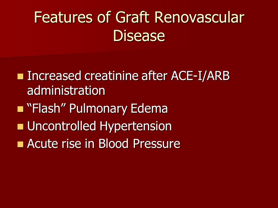 Features of Graft Renovascular Disease Increased creatinine after ACE-I/ARB administration Increased creatinine after ACE-I/ARB administration Flash P