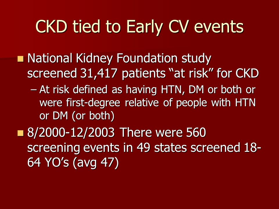 CKD tied to Early CV events National Kidney Foundation study screened 31,417 patients at risk for CKD National Kidney Foundation study screened 31,417